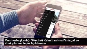 Cumhurbaşkanlığı Sözcüsü Kalın'dan İsrail'in işgal ve ilhak planına tepki Açıklaması