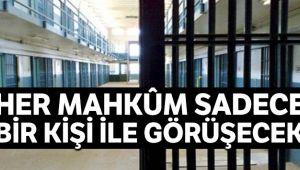 Her mahkûm sadece bir kişiyle görüşecek