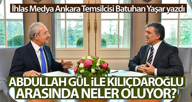 Batuhan Yaşar yazdı! Abdullah Gül ile Kemal Kılıçdaroğlu arasında neler oluyor